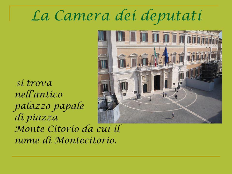 La Camera dei deputati si trova nellantico palazzo papale di piazza Monte Citorio da cui il nome di Montecitorio.