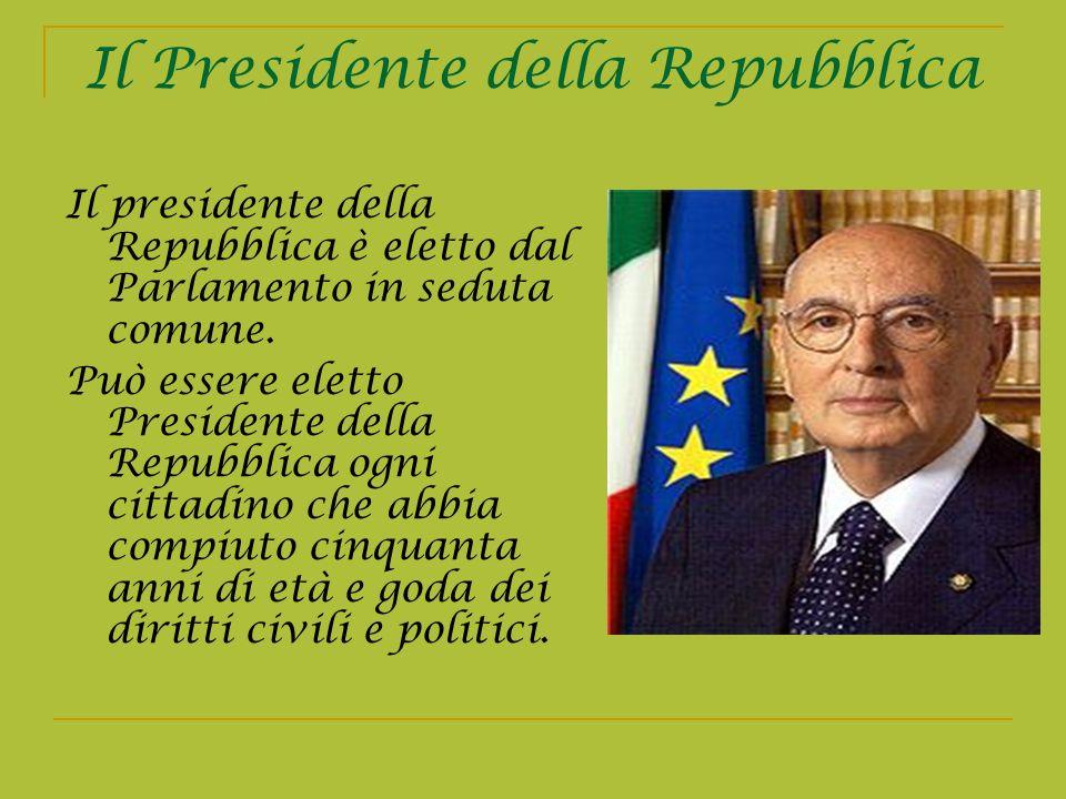 Il Presidente della Repubblica Il presidente della Repubblica è eletto dal Parlamento in seduta comune. Può essere eletto Presidente della Repubblica