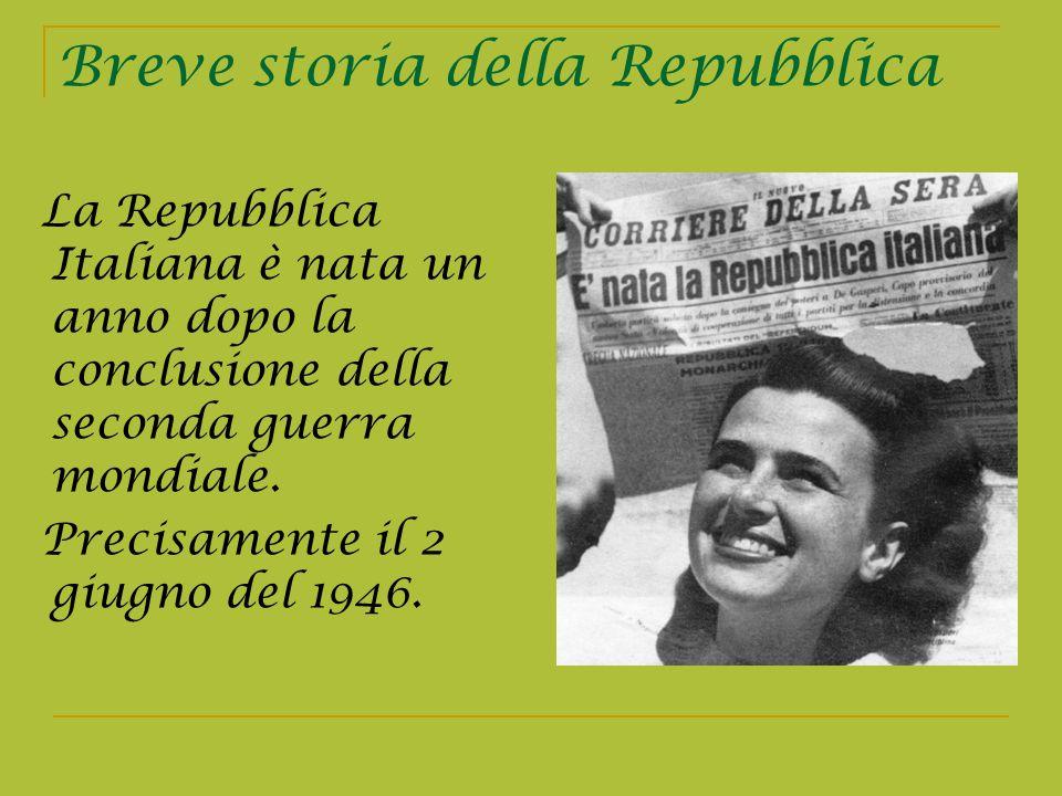 Breve storia della Repubblica La Repubblica Italiana è nata un anno dopo la conclusione della seconda guerra mondiale. Precisamente il 2 giugno del 19