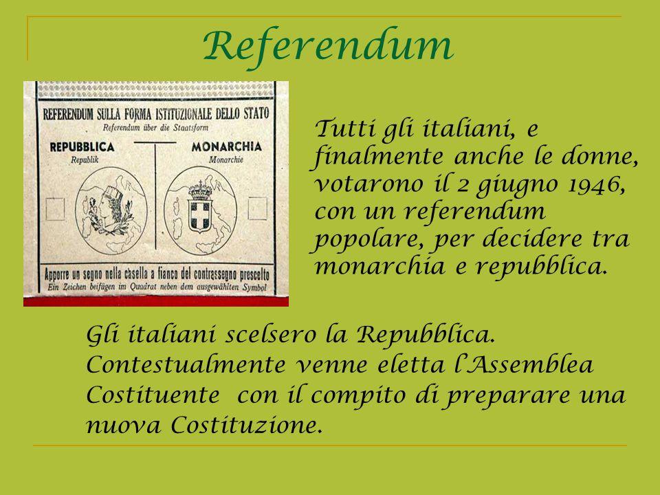 Referendum Gli italiani scelsero la Repubblica. Contestualmente venne eletta lAssemblea Costituente con il compito di preparare una nuova Costituzione