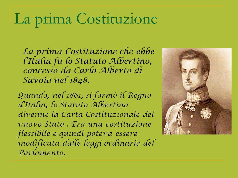 La prima Costituzione Quando, nel 1861, si formò il Regno dItalia, lo Statuto Albertino divenne la Carta Costituzionale del nuovo Stato. Era una costi