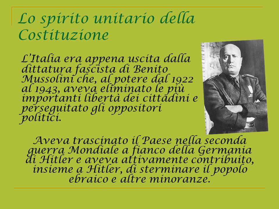 Lo spirito unitario della Costituzione LItalia era appena uscita dalla dittatura fascista di Benito Mussolini che, al potere dal 1922 al 1943, aveva e