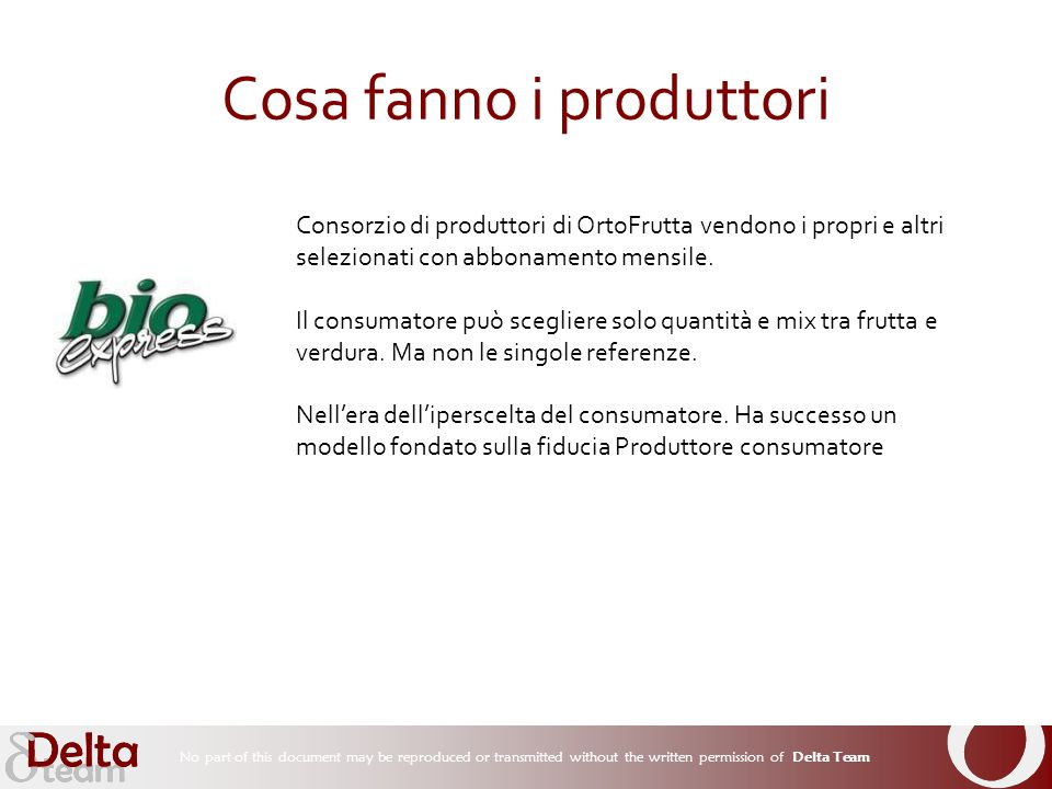 No part of this document may be reproduced or transmitted without the written permission of Delta Team Cosa fanno i produttori Consorzio di produttori