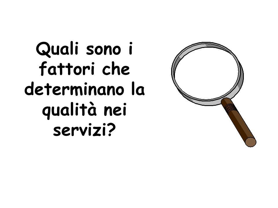 Quali sono i fattori che determinano la qualità nei servizi?