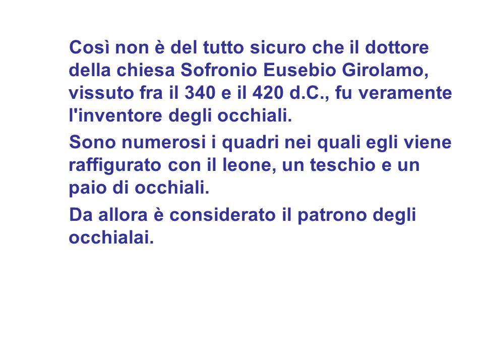 Così non è del tutto sicuro che il dottore della chiesa Sofronio Eusebio Girolamo, vissuto fra il 340 e il 420 d.C., fu veramente l'inventore degli oc