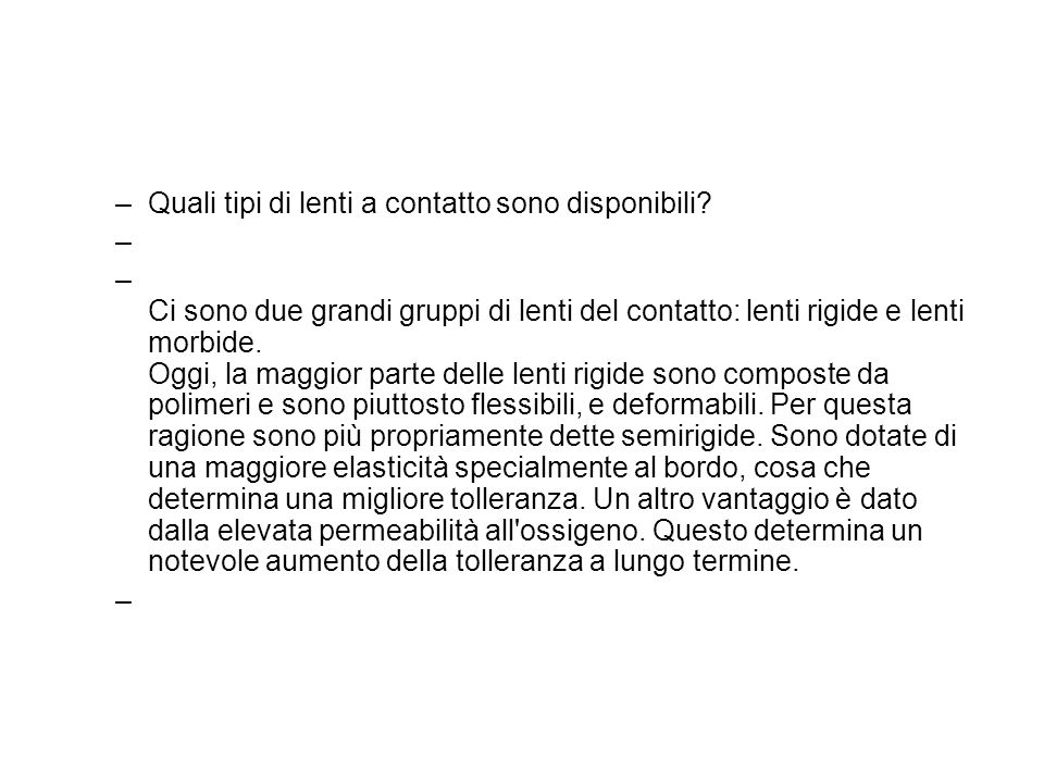 –Quali tipi di lenti a contatto sono disponibili? – – Ci sono due grandi gruppi di lenti del contatto: lenti rigide e lenti morbide. Oggi, la maggior