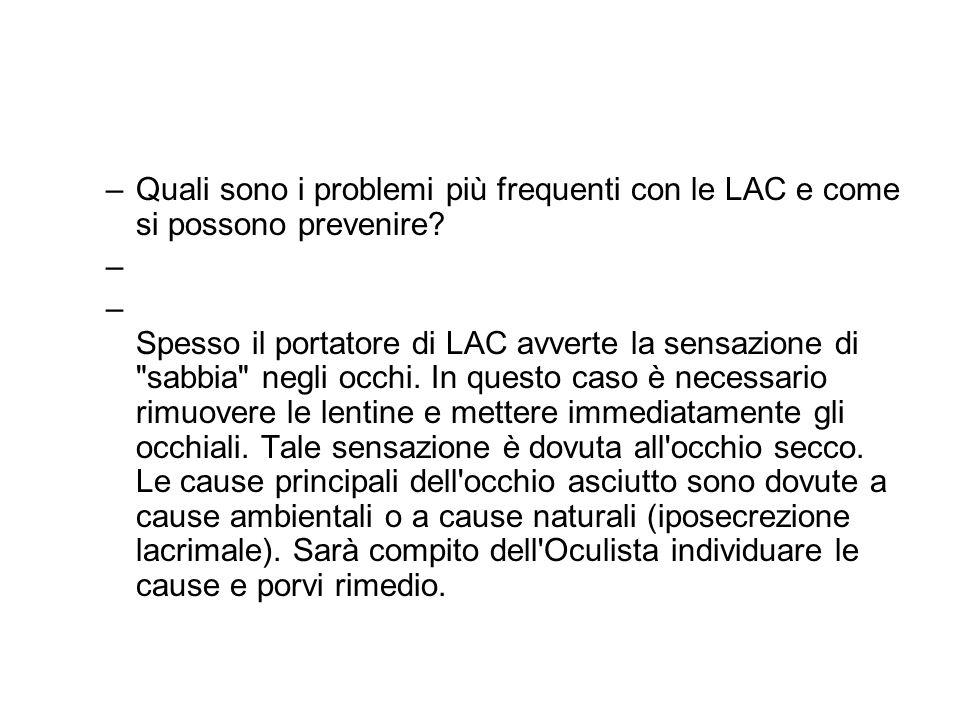 –Quali sono i problemi più frequenti con le LAC e come si possono prevenire? – – Spesso il portatore di LAC avverte la sensazione di