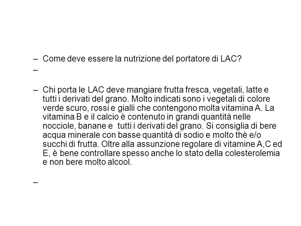 –Come deve essere la nutrizione del portatore di LAC? –Chi porta le LAC deve mangiare frutta fresca, vegetali, latte e tutti i derivati del grano. Mol