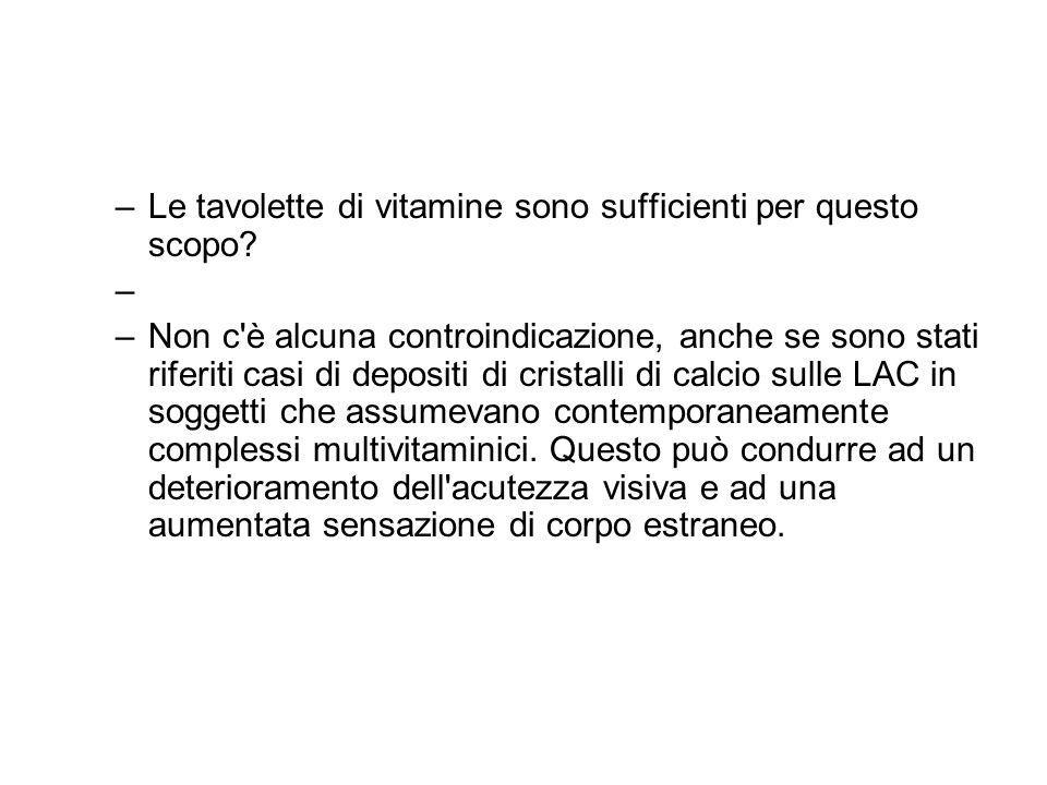 –Le tavolette di vitamine sono sufficienti per questo scopo? – –Non c'è alcuna controindicazione, anche se sono stati riferiti casi di depositi di cri