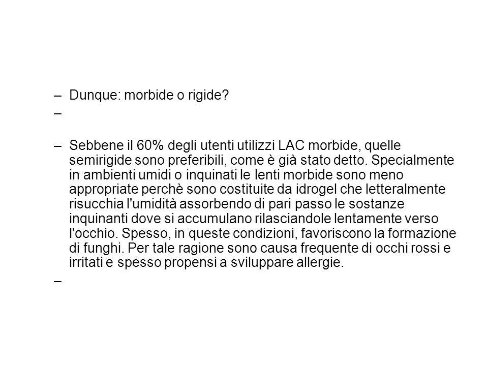 –Dunque: morbide o rigide? –Sebbene il 60% degli utenti utilizzi LAC morbide, quelle semirigide sono preferibili, come è già stato detto. Specialmente