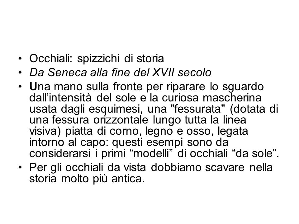 Occhiali: spizzichi di storia Da Seneca alla fine del XVII secolo Una mano sulla fronte per riparare lo sguardo dallintensità del sole e la curiosa ma
