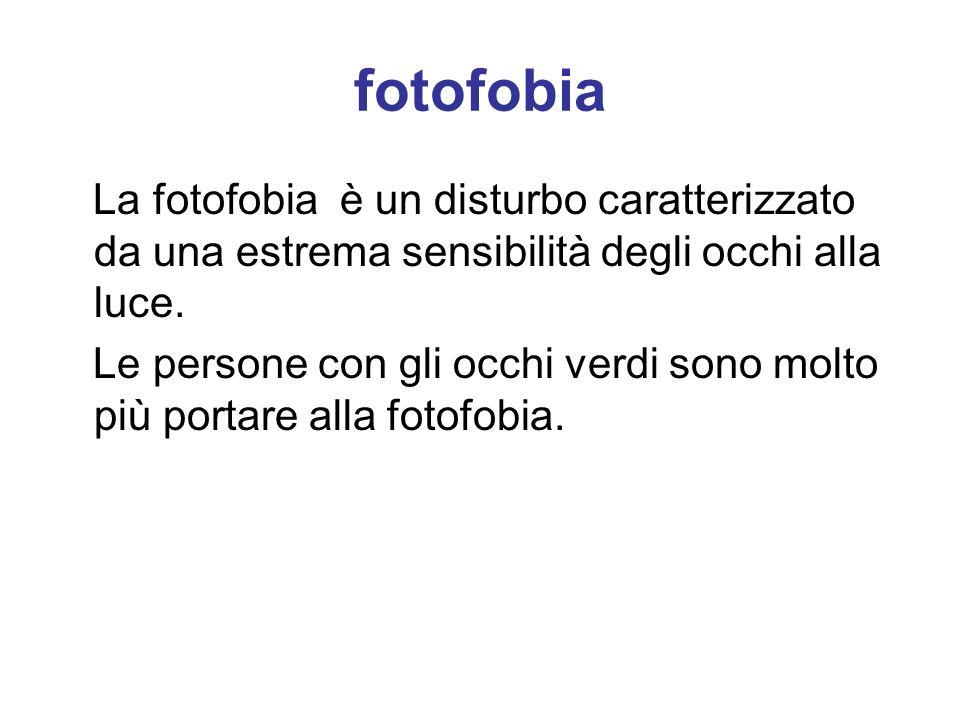 fotofobia La fotofobia è un disturbo caratterizzato da una estrema sensibilità degli occhi alla luce. Le persone con gli occhi verdi sono molto più po