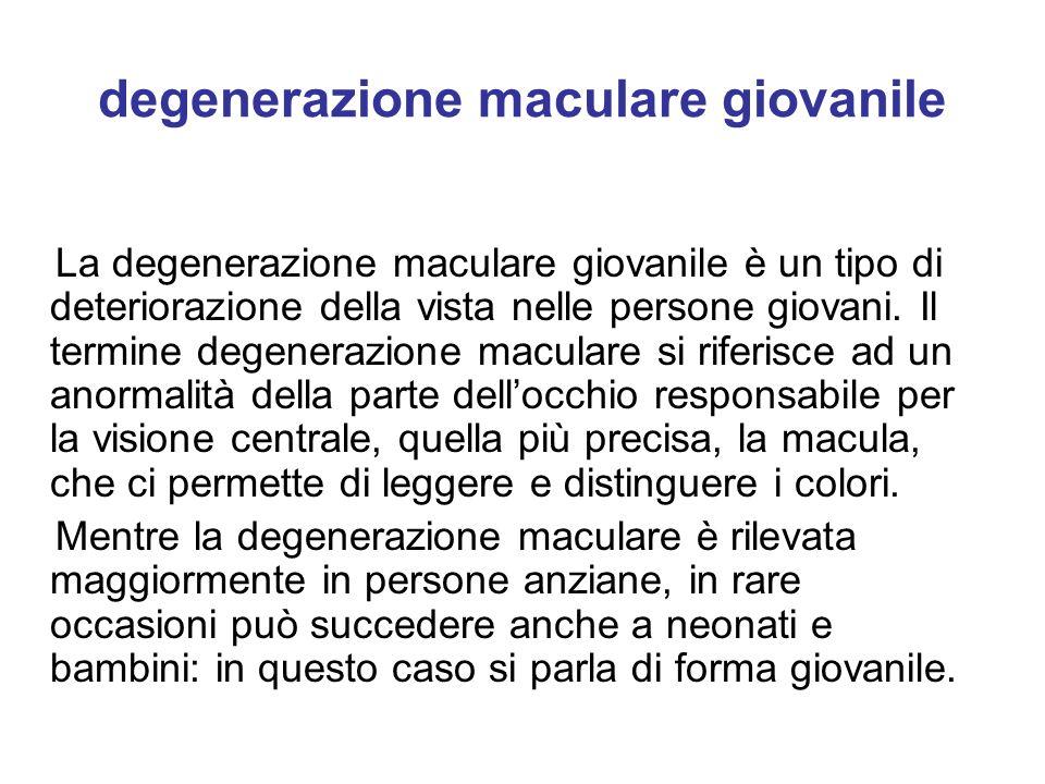 degenerazione maculare giovanile La degenerazione maculare giovanile è un tipo di deteriorazione della vista nelle persone giovani. Il termine degener