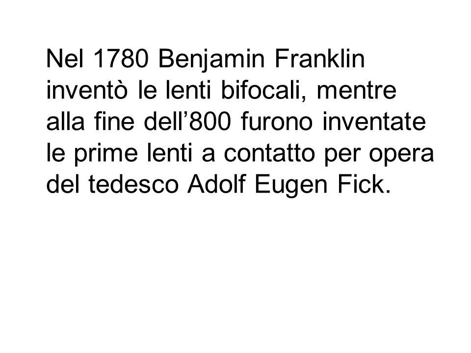Nel 1780 Benjamin Franklin inventò le lenti bifocali, mentre alla fine dell800 furono inventate le prime lenti a contatto per opera del tedesco Adolf