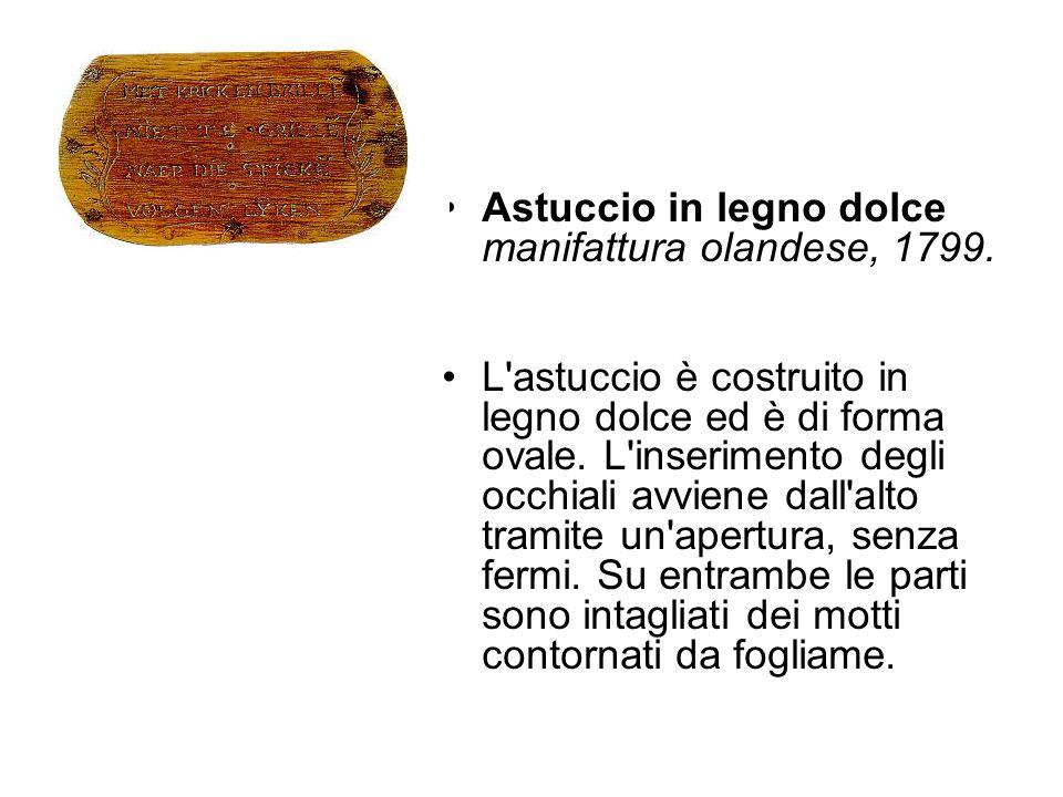 Astuccio in legno dolce manifattura olandese, 1799. L'astuccio è costruito in legno dolce ed è di forma ovale. L'inserimento degli occhiali avviene da