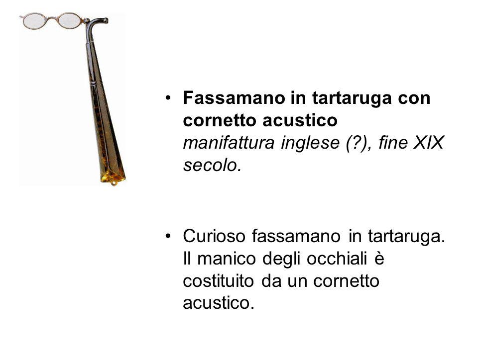 Fassamano in tartaruga con cornetto acustico manifattura inglese (?), fine XIX secolo. Curioso fassamano in tartaruga. Il manico degli occhiali è cost
