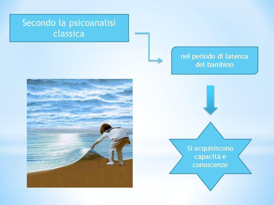 Secondo la psicoanalisi classica nel periodo di latenza del bambino Si acquisiscono capacità e conoscenze