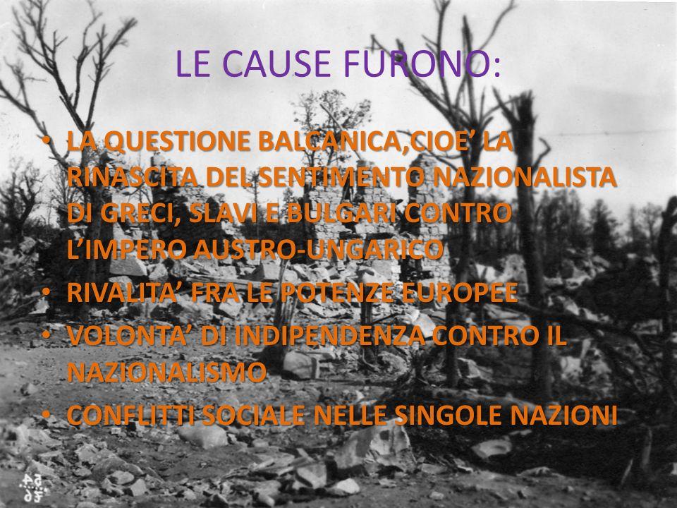 LE CAUSE FURONO: LA QUESTIONE BALCANICA,CIOE LA RINASCITA DEL SENTIMENTO NAZIONALISTA DI GRECI, SLAVI E BULGARI CONTRO LIMPERO AUSTRO-UNGARICO LA QUES