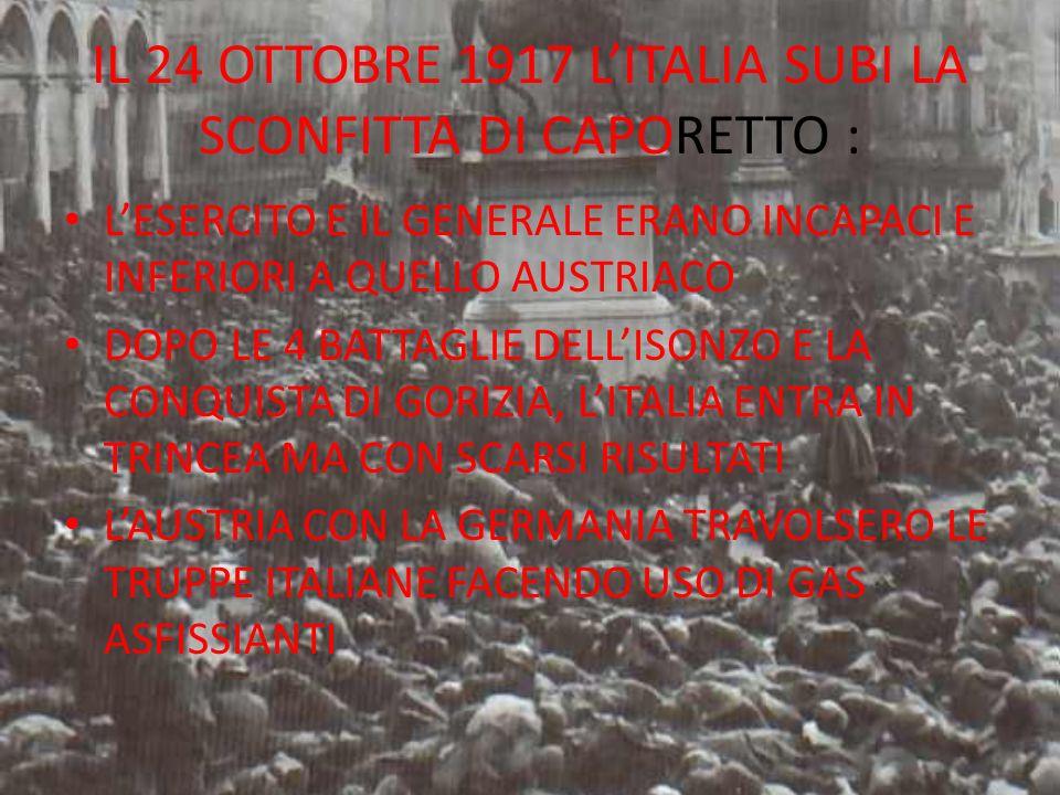 IL 24 OTTOBRE 1917 LITALIA SUBI LA SCONFITTA DI CAPORETTO : LESERCITO E IL GENERALE ERANO INCAPACI E INFERIORI A QUELLO AUSTRIACO DOPO LE 4 BATTAGLIE