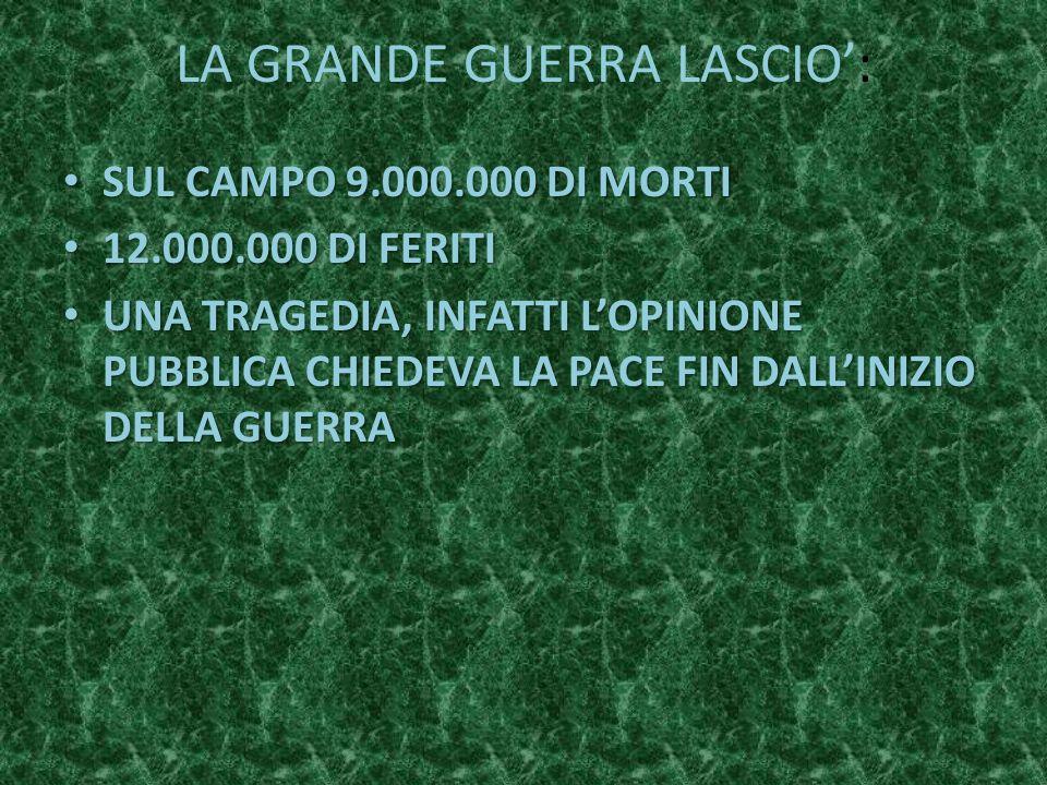 LA GRANDE GUERRA LASCIO: SUL CAMPO 9.000.000 DI MORTI SUL CAMPO 9.000.000 DI MORTI 12.000.000 DI FERITI 12.000.000 DI FERITI UNA TRAGEDIA, INFATTI LOP