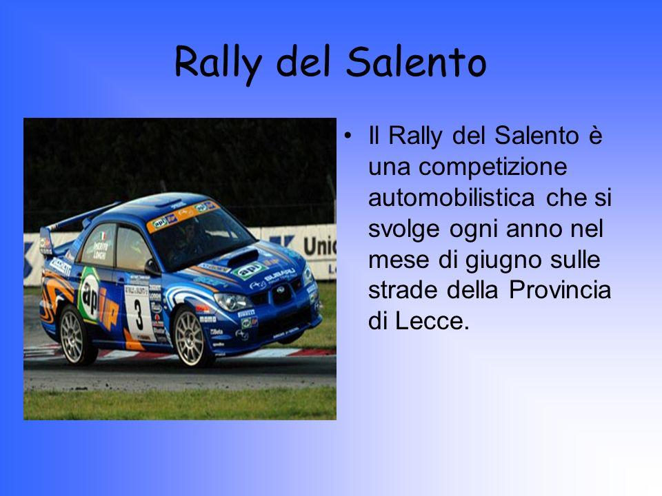 Rally del Salento Il Rally del Salento è una competizione automobilistica che si svolge ogni anno nel mese di giugno sulle strade della Provincia di L