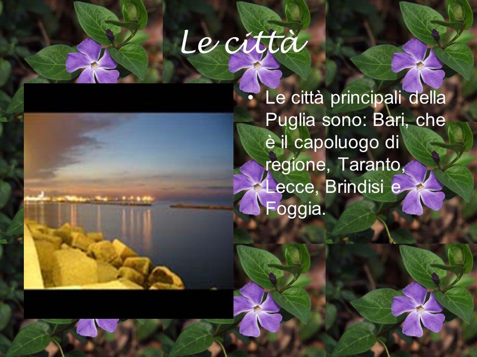 Le città Le città principali della Puglia sono: Bari, che è il capoluogo di regione, Taranto, Lecce, Brindisi e Foggia.