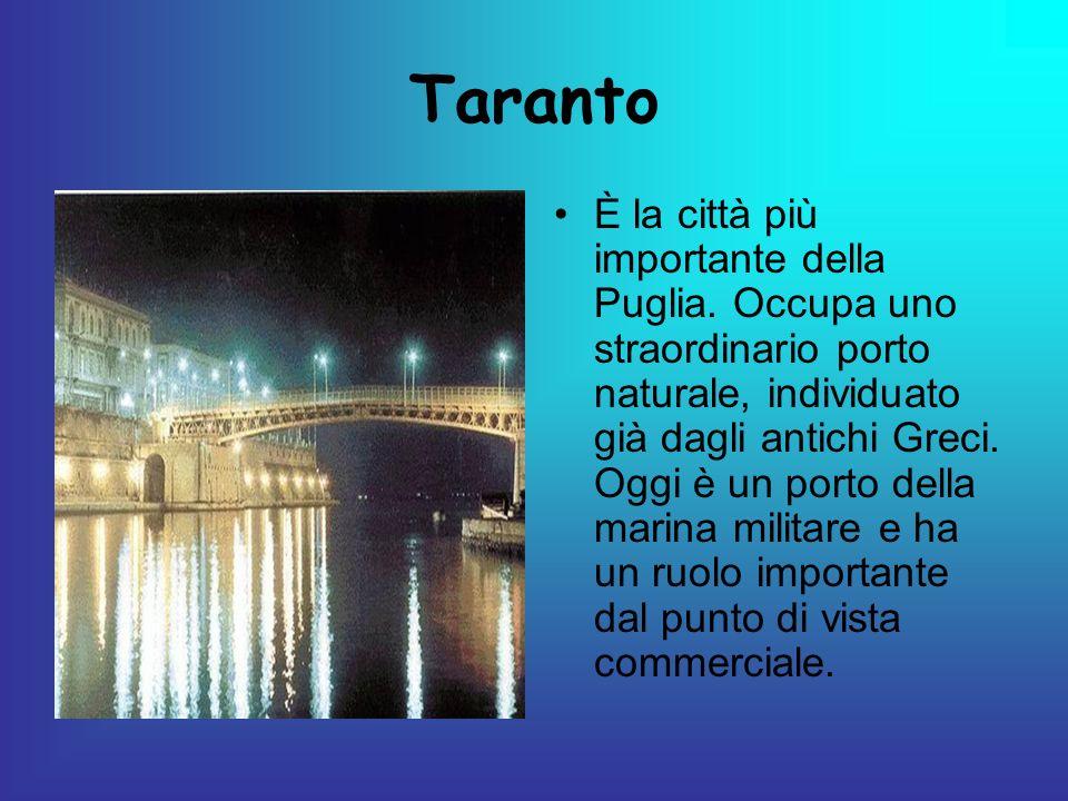 Taranto È la città più importante della Puglia. Occupa uno straordinario porto naturale, individuato già dagli antichi Greci. Oggi è un porto della ma