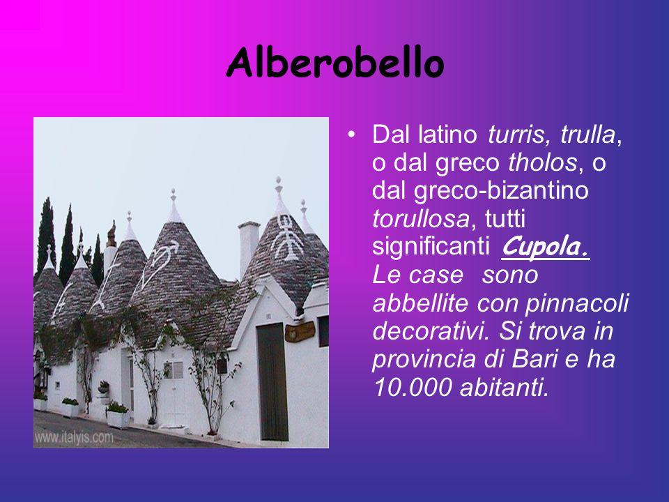 Alberobello Dal latino turris, trulla, o dal greco tholos, o dal greco-bizantino torullosa, tutti significanti Cupola. Le case sono abbellite con pinn