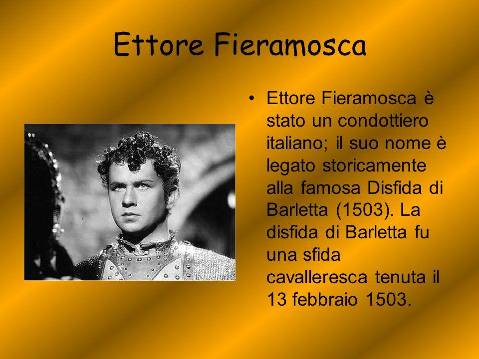 Ettore Fieramosca Ettore Fieramosca è stato un condottiero italiano; il suo nome è legato storicamente alla famosa Disfida di Barletta (1503). La disf