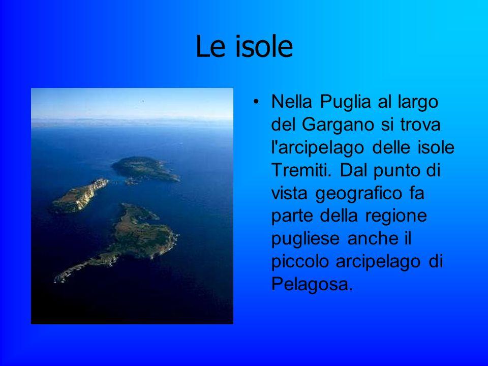 Le isole Nella Puglia al largo del Gargano si trova l'arcipelago delle isole Tremiti. Dal punto di vista geografico fa parte della regione pugliese an