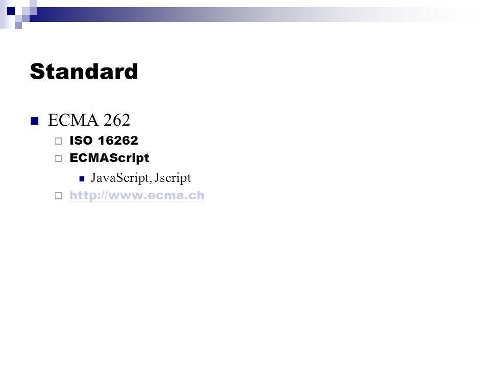 Standard ECMA 262 ISO 16262 ECMAScript JavaScript, Jscript http://www.ecma.ch