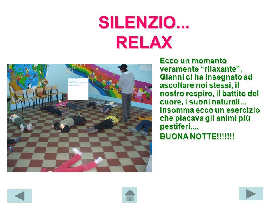 SILENZIO... RELAX Ecco un momento veramente rilaxante, Gianni ci ha insegnato ad ascoltare noi stessi, il nostro respiro, il battito del cuore, i suon