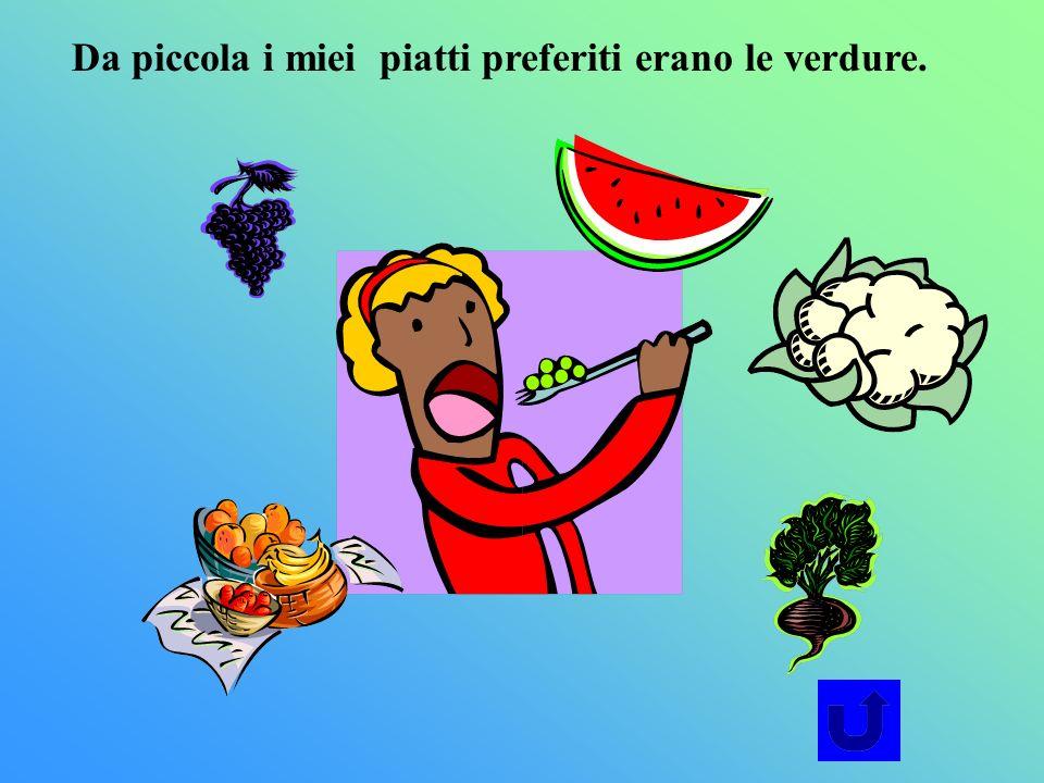 Da piccola i miei piatti preferiti erano le verdure.