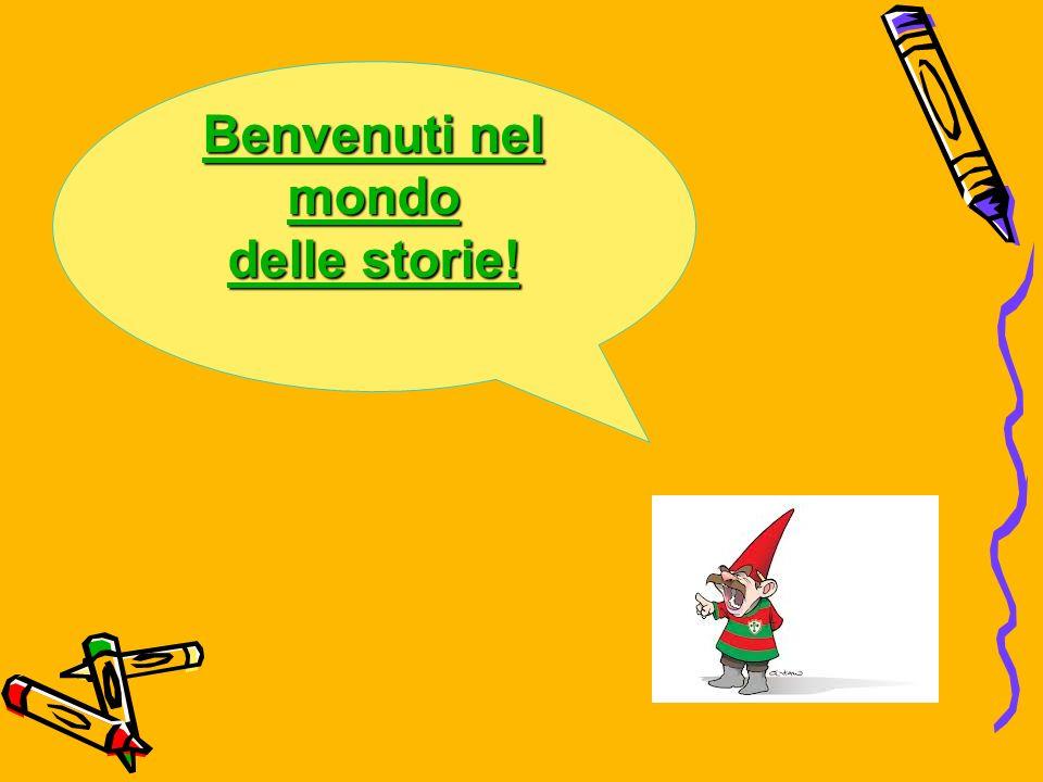 Benvenuti nel mondo Benvenuti nel mondo delle storie! delle storie!