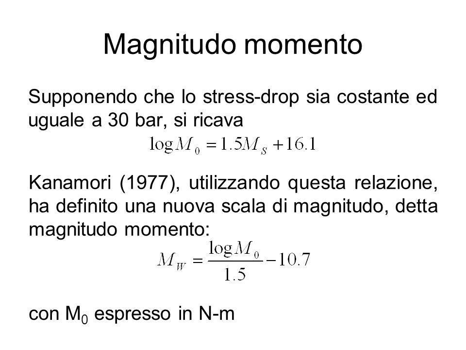 Magnitudo momento Supponendo che lo stress-drop sia costante ed uguale a 30 bar, si ricava Kanamori (1977), utilizzando questa relazione, ha definito
