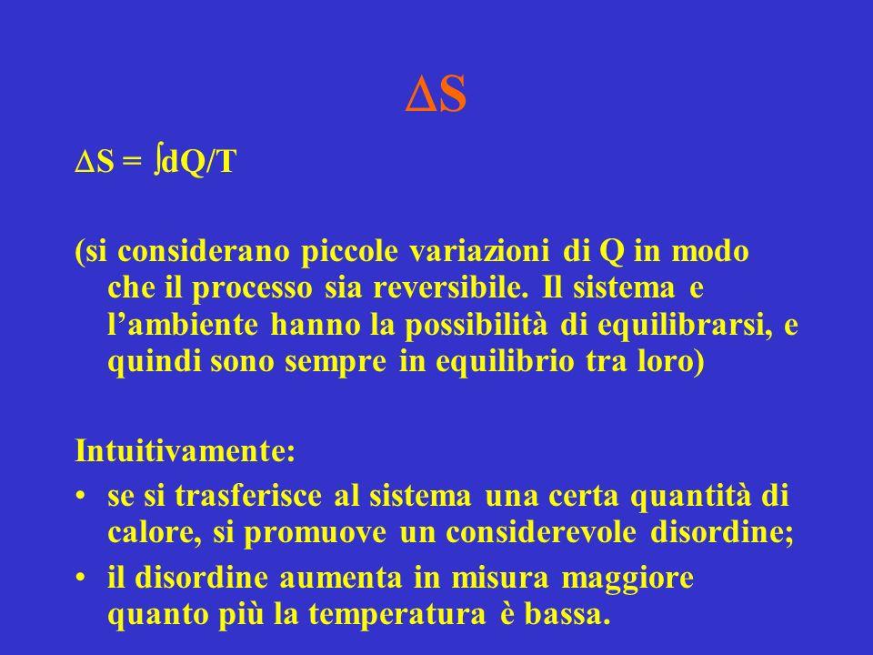 S S = dQ/T (si considerano piccole variazioni di Q in modo che il processo sia reversibile.