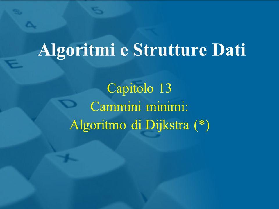Capitolo 13 Cammini minimi: Algoritmo di Dijkstra (*) Algoritmi e Strutture Dati