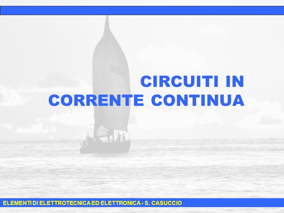 1 CIRCUITI IN CORRENTE CONTINUA ELEMENTI DI ELETTROTECNICA ED ELETTRONICA - S. CASUCCIO