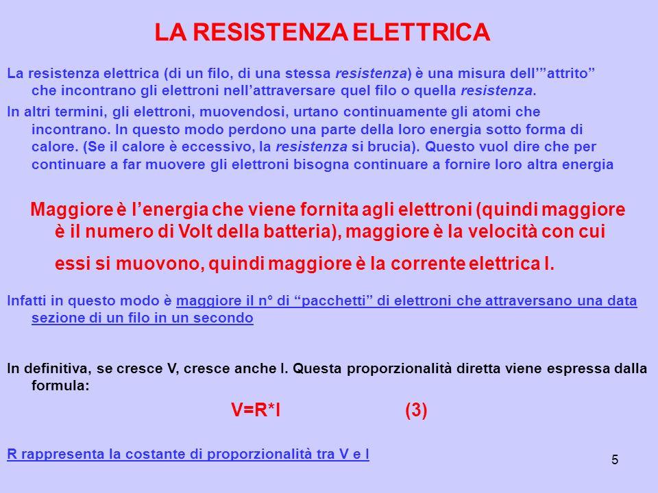 5 La resistenza elettrica (di un filo, di una stessa resistenza) è una misura dellattrito che incontrano gli elettroni nellattraversare quel filo o quella resistenza.