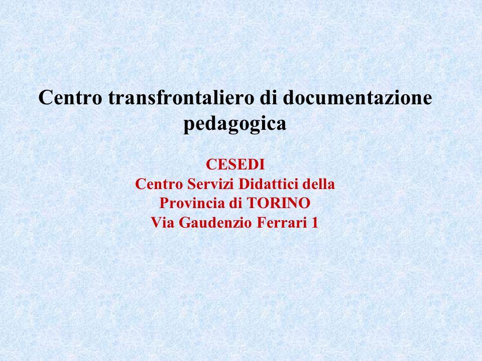 Centro transfrontaliero di documentazione pedagogica CESEDI Centro Servizi Didattici della Provincia di TORINO Via Gaudenzio Ferrari 1
