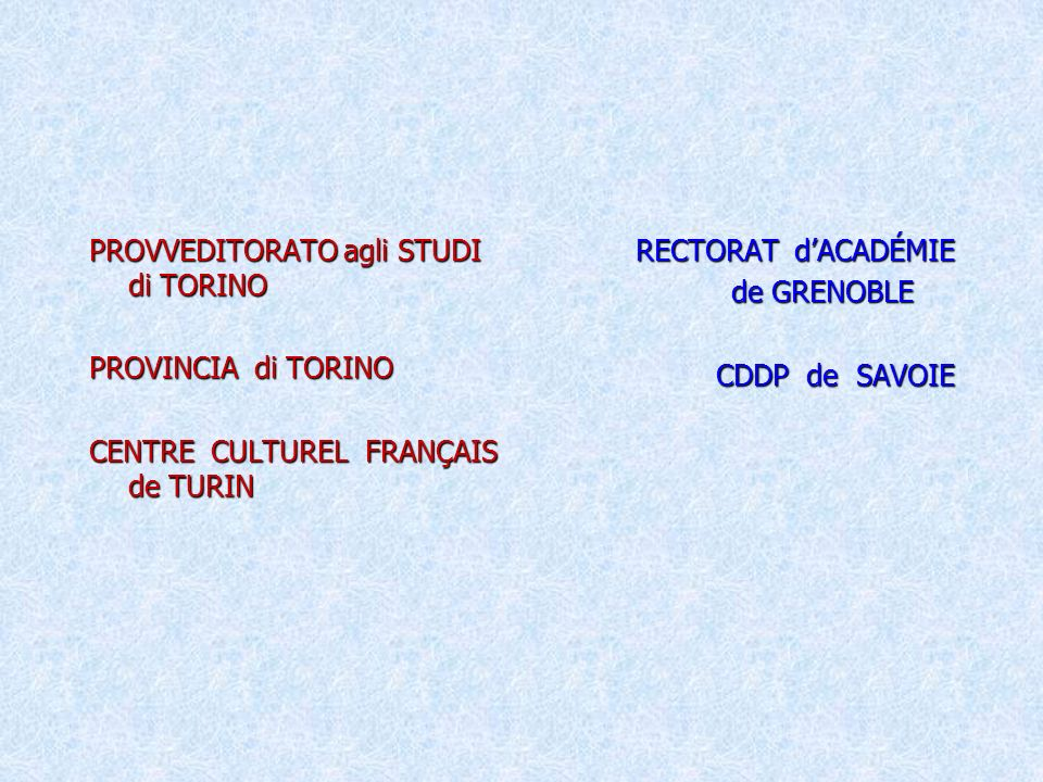 PROVVEDITORATO agli STUDI di TORINO PROVINCIA di TORINO CENTRE CULTUREL FRANÇAIS de TURIN RECTORAT dACADÉMIE de GRENOBLE de GRENOBLE CDDP de SAVOIE CDDP de SAVOIE