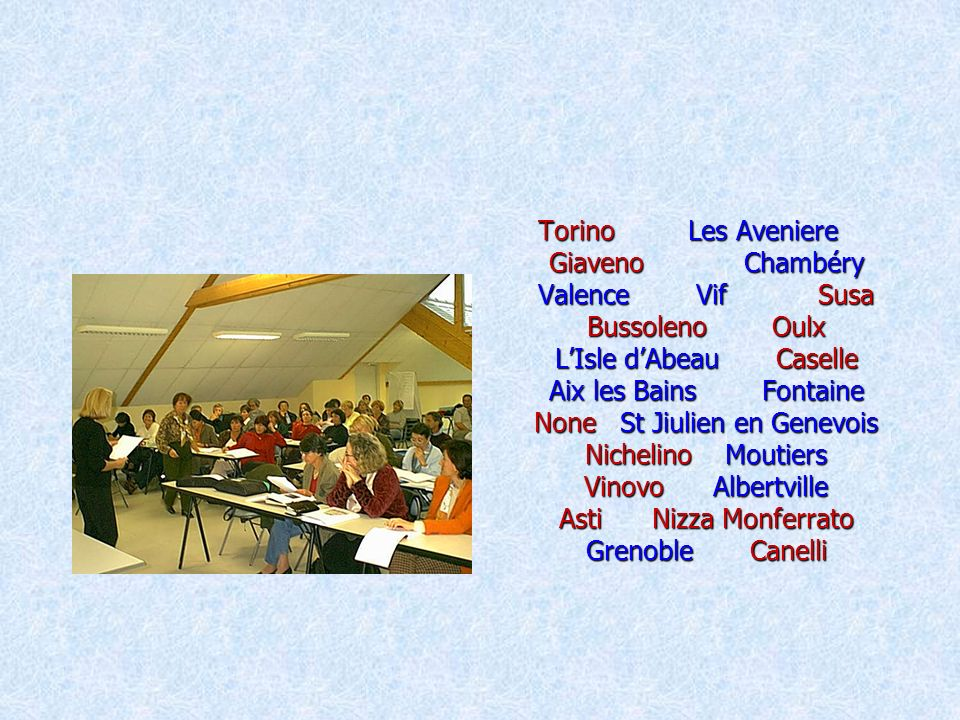 Torino Les Aveniere Giaveno Chambéry Valence Vif Susa Bussoleno Oulx LIsle dAbeau Caselle Aix les Bains Fontaine None St Jiulien en Genevois Nichelino Moutiers Vinovo Albertville Asti Nizza Monferrato Grenoble Canelli