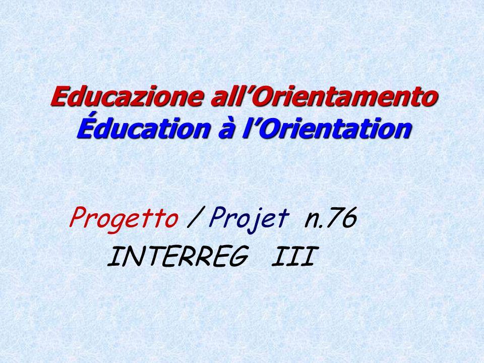 Educazione allOrientamento Éducation à lOrientation Progetto / Projet n.76 INTERREG III