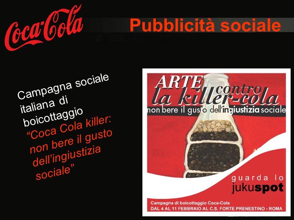 Pubblicità sociale Campagna sociale italiana di boicottaggio Coca Cola killer: non bere il gusto dellingiustizia sociale