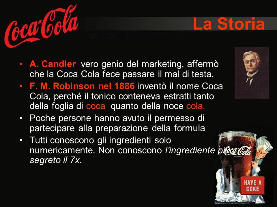 La Storia A. Candler: vero genio del marketing, affermò che la Coca Cola fece passare il mal di testa. F. M. Robinson nel 1886 inventò il nome Coca Co