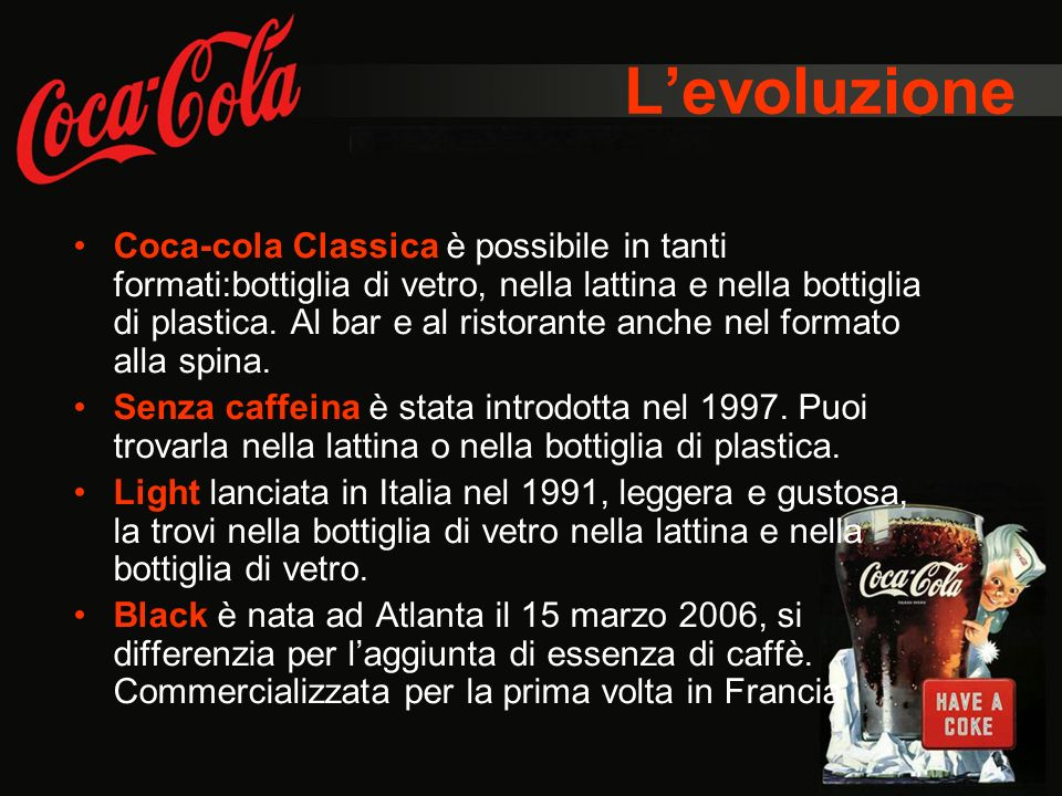 Levoluzione Coca-cola Classica è possibile in tanti formati:bottiglia di vetro, nella lattina e nella bottiglia di plastica. Al bar e al ristorante an