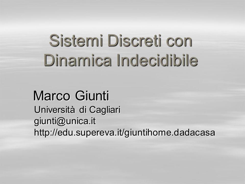 Sistemi Discreti con Dinamica Indecidibile Marco Giunti Marco Giunti Università di Cagliari giunti@unica.ithttp://edu.supereva.it/giuntihome.dadacasa