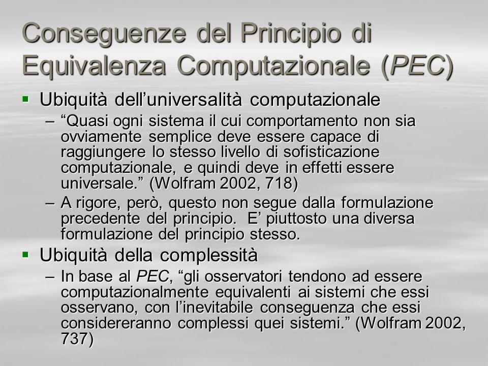 Conseguenze del Principio di Equivalenza Computazionale (PEC) Ubiquità delluniversalità computazionale Ubiquità delluniversalità computazionale –Quasi