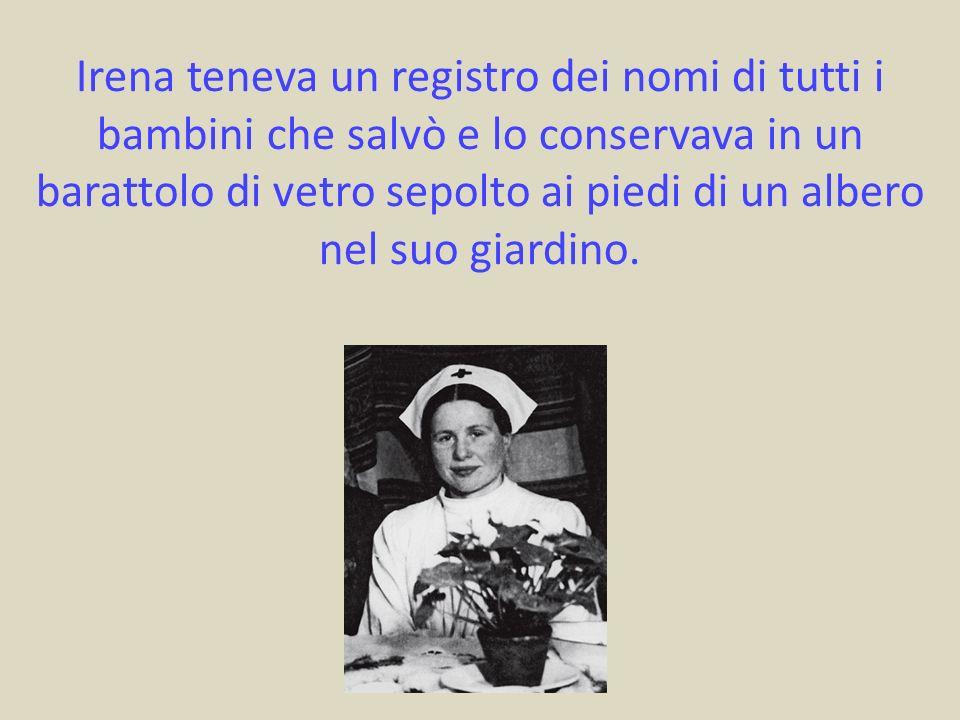 Irena teneva un registro dei nomi di tutti i bambini che salvò e lo conservava in un barattolo di vetro sepolto ai piedi di un albero nel suo giardino