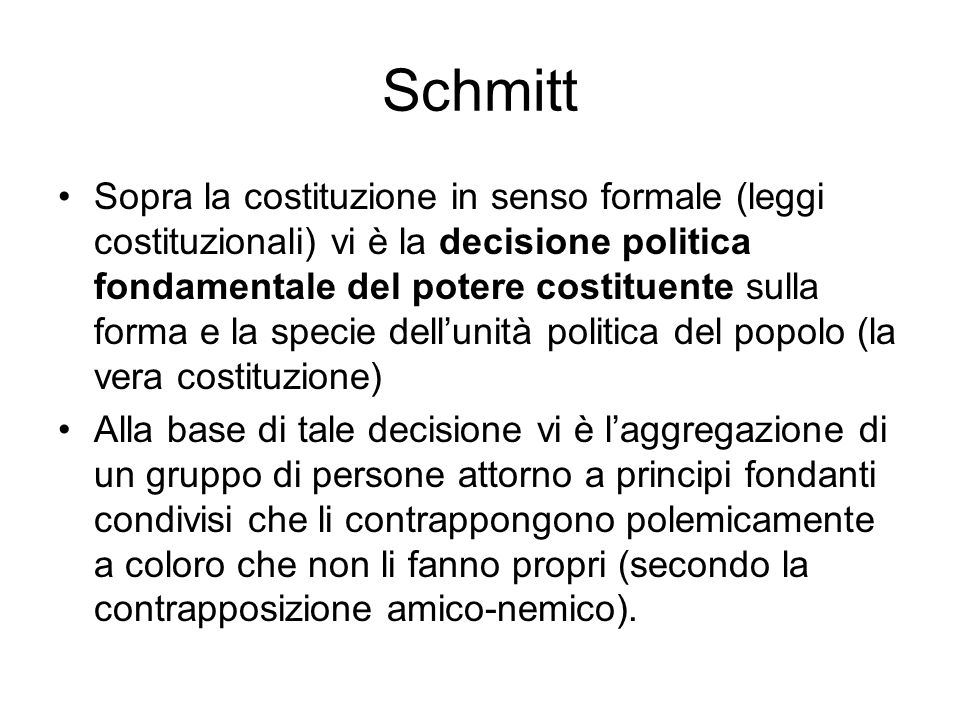 Schmitt Sopra la costituzione in senso formale (leggi costituzionali) vi è la decisione politica fondamentale del potere costituente sulla forma e la